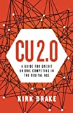 CU 2.0: A Guide for Credit Unions Competing in the Digital Age