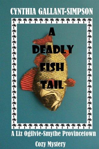 A Deadly Fish Tail (Liz Ogilvie-Smythe Provincetown Cozy Mystery Series) (Liz Ogilvie-Smythe Provincetown Cozy Mysteries Book 3)