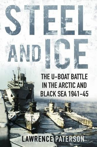 Kriegsmarine U-boat Type - Steel and Ice: The U-Boat Battle in the Arctic and Black Sea 1941-45