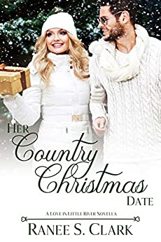 Her Country Christmas Date: A Love in Little River Novella by [Clark, Raneé S.]