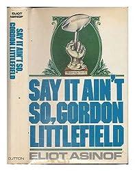 Say It Ain't So, Gordon Littlefield
