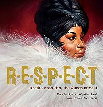 RESPECT: Aretha Franklin, the Queen of Soul - Kindle edition by  Weatherford, Carole Boston, Morrison, Frank. Children Kindle eBooks @  Amazon.com.
