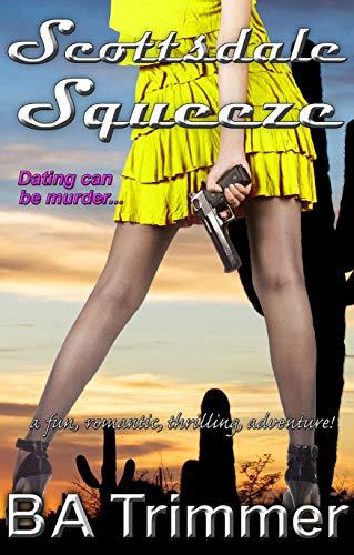 Scottsdale Squeeze: a fun, romantic, thrilling, adventure... (Laura Black Mysteries Book 2)