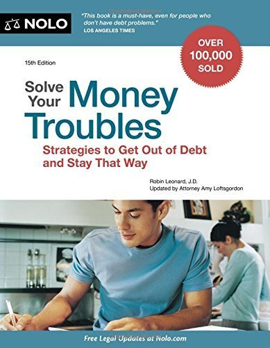 Solve Your Money Troubles: Strategies to Get Out of Debt and Stay That Way by Robin Leonard J.D. (2015-07-22)