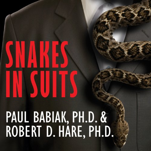 Snakes in Suits: When Psychopaths Go To Work by Tantor Audio