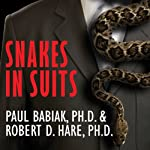 Snakes in Suits: When Psychopaths Go To Work | Robert D. Hare,Paul Barbiak