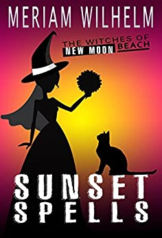 Sunset Spells (The Witches Of New Moon Beach Book 4) by [Wilhelm, Meriam]