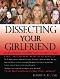 Dissecting Your Girlfriend - Understanding the Game You've Decided to Play, Harry Huryk, 1435710304