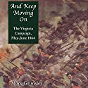 And Keep Moving On: The Virginia Campaign, May-June 1864 (Great Campaigns of the Civil War) Audiobook by Mark Grimsley Narrated by Michael Piotrasch
