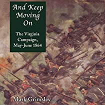 AND KEEP MOVING ON: THE VIRGINIA CAMPAIGN, MAY-JUNE 1864 (GREAT CAMPAIGNS OF THE CIVIL WAR)