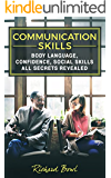 Communication Skills: Body Language, Confidence, Social Skills - All Secrets Revealed (Social Intelligence,Effective Communication,Public Speaking,Personal Talk,Social Conversation,Charisma Book 1)