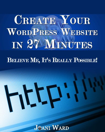 Create Your WordPress Website in 27 Minutes Believe Me, It's Really Possible!