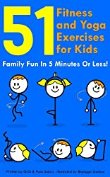 51 Fitness and Yoga Exercises for Kids  Family Fun in 5 Minutes or Less. For Ages 4+ (English Edition)