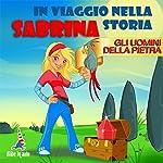 Sabrina e gli uomini della pietra: Sabrina in viaggio nella storia | Paola Ergi