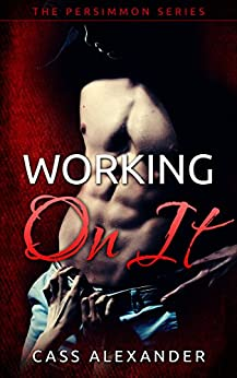 Working On It (The Persimmon Series Book 1) by [Alexander, Cass]