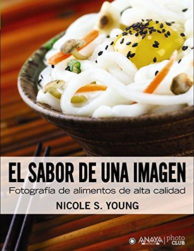 Descargar Libro El Sabor De Una Imagen. Fotografía De Alimentos De Alta Calidad Nicole S. Young