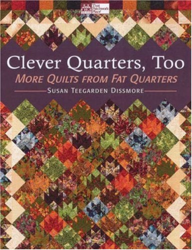 Clever Quarters, Too: More Quilts from Fat -