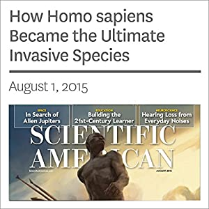 How Homo sapiens Became the Ultimate Invasive Species