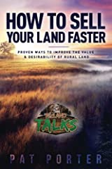 How to Sell Your Land Faster: Proven Ways to Improve the Value & Desirability of Rural Land Paperback