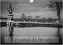 Le Canal de Briare 2017: Ecluses et Villages Autour du Canal (Calvendo Places) (French Edition)