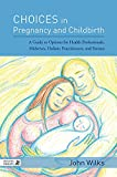 Choices in Pregnancy and Childbirth: A Guide to Options for Health Professionals, Midwives, Holistic Practitioners, and Parents