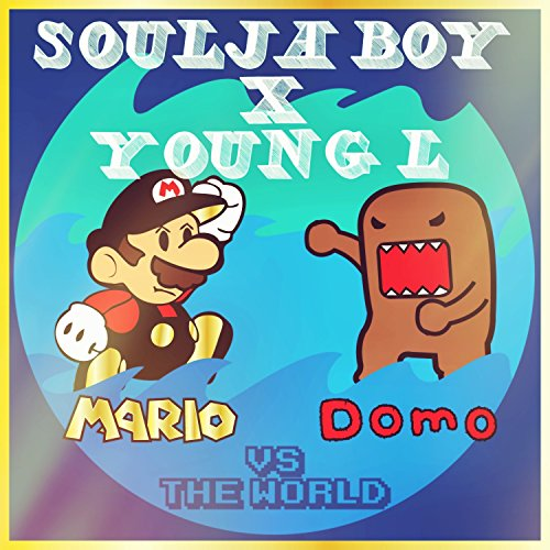 mario and domo vs the world explicit by soulja boy young l on