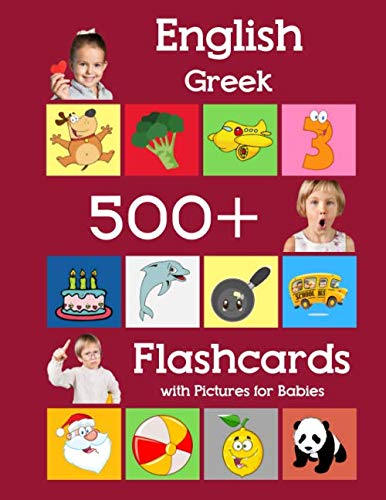 English Greek 500 Flashcards with Pictures for Babies: Learning homeschool frequency words flash cards for child toddlers preschool kindergarten and kids (Learning flash cards for toddlers)