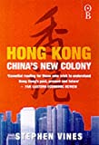 Front cover for the book Hong Kong: China's New Colony by Stephen Vines