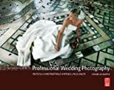 The Complete Guide to Professional Wedding Photography: Creating a more profitab