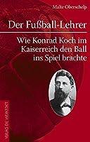 Der Fußball-Lehrer: Wie Konrad Koch im Kaiserreich den Ball ins Spiel brachte