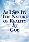 As I See It : The Nature of Reality by God, Pearson, Joseph, 0615590616