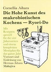 Die Hohe Kunst des makrobiotischen Kochens (Ryori-Do): Mit Rezepten speziell für die vier Jahreszeiten und einem kompletten Menüplan für das ganze Jahr