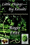 img - for Little Things -- Big Results: How Small Events Determine Our Fate book / textbook / text book
