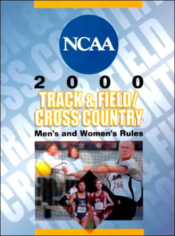 2000 Ncaa Men's and Women's Track and Field and Cross Country Rules (Ncaa Men's and Women's Cross Country and Track and Field Rules, 2000) por National Collegiate Athletic Association