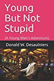 Young But Not Stupid: (A Young Man's Adventure)