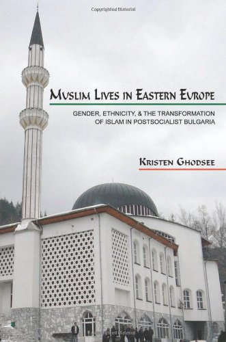 Muslim Lives in Eastern Europe: Gender, Ethnicity, and the Transformation of Islam in Postsocialist Bulgaria (Princeton Studies in Muslim Politics)