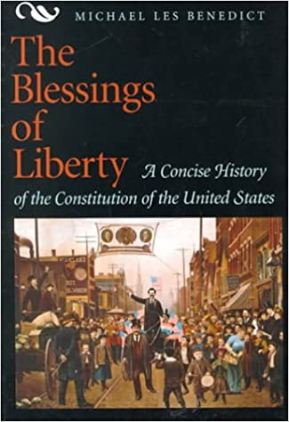 The blessings of liberty a concise history of the constitution of the blessings of liberty a concise history of the constitution of the united states michael les benedict 9780669352900 amazon books fandeluxe Gallery