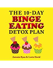 The 10-Day Binge Eating Detox Plan: Freedom from Overeating, Emotional Eating, and Weight Loss Dieting