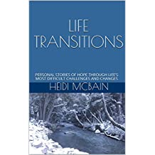 LIFE TRANSITIONS: PERSONAL STORIES OF HOPE THROUGH LIFE'S MOST DIFFICULT CHALLENGES AND CHANGES