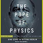 The Pope of Physics: Enrico Fermi and the Birth of the Atomic Age | Gino Segre,Bettina Hoerlin