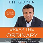 Break the Ordinary: Finding Success in Personal, Professional, and Social Life | Kit Gupta