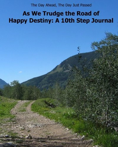 As We Trudge the Road of Happy Destiny: A 10th Step Journal