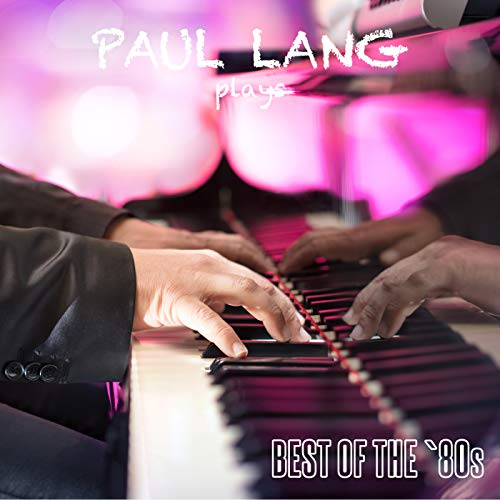 Paul Lang Plays Best Of The 80's
