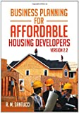 Business Planning for Affordable Housing Developers, R. M. Santucci, 1479752711