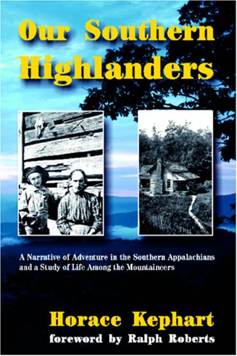 Our Southern Highlanders: A Narrative of Adventure in the Southern Appalachians and a Study of Life Among the Mountainee
