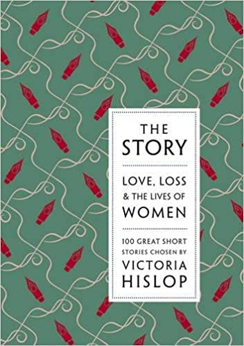 Image result for The Story: Love, Loss and the Lives of Women: 100 Great Stories chosen by Victoria Hislop