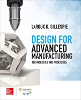 Design for Advanced Manufacturing: Technologies and Processes Front Cover