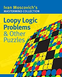 Loopy Logic Problems and Other Puzzles (Ivan Moscovich's Mastermind Collection)