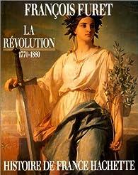 Histoire de France. Tome 4 : La Révolution, 1770-1880 par François Furet