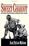 Sweet Chariot : Slave Family and Household Structure in Nineteenth-Century Louisiana, Malone, Ann P., 0807820261